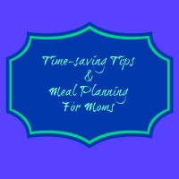 TIme-Saving Tips & Meal Planning for Moms